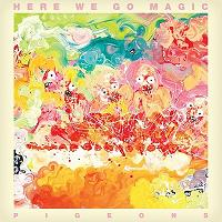 Here We Go Magic - Pigeons