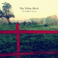 The White Birch - The Weight of Spring