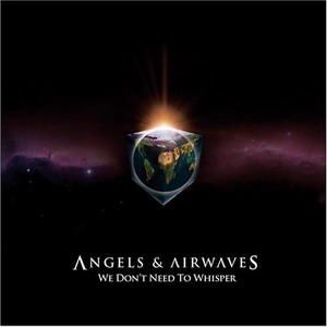 Angels And Airwaves : We Don't Need To Whisper