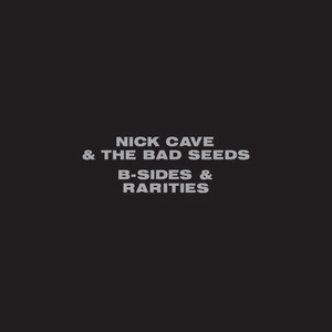 Nick Cave & The Bad Seeds : B Sides & Rarities