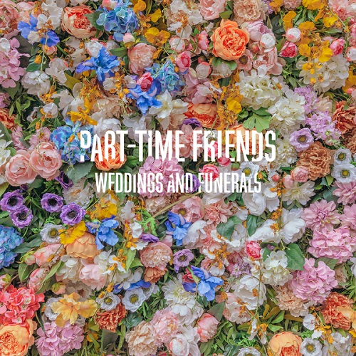 Part-Time Friends - Weddings and Funerals