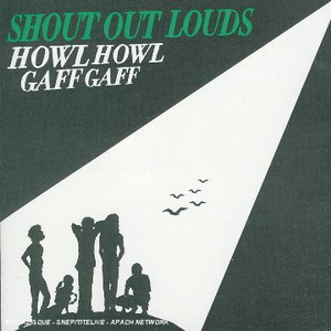 Shout Out Louds : Howl Howl Gaff Gaff