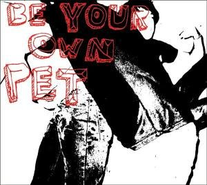 Be Your Own Pet : Be Your Own Pet