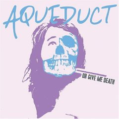Aqueduct - Or Give Me Death