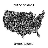 The So So Glos - Tourism/Terrorism