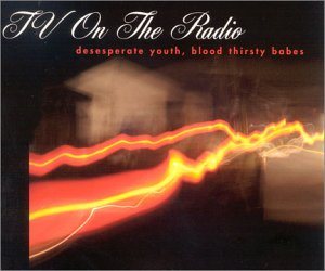 TV On The Radio : Desperate Youth, Blood, Thirsty Babes