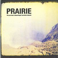 Prairie - I'm so in love I almost forgot I survived a disaster