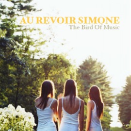 Au Revoir Simone : The Bird Of Music
